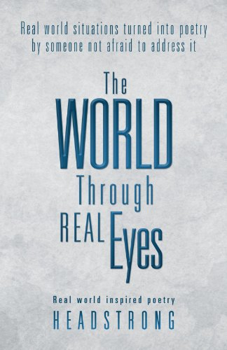 Book: The World Through Real Eyes - Real World Inspired Poetry by Headstrong