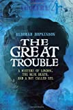 The Great Trouble: A Mystery of London, the Blue Death, and a Boy Called Eel (0375848185) by Hopkinson, Deborah