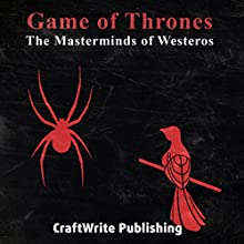 Game of Thrones: The Masterminds of Westeros: Varys and Littlefinger: Game of Thrones Mysteries and Lore, Book 4 Audiobook by  CraftWrite Publishing Narrated by Johnny Robinson