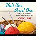 Knit One, Pearl One: A Beach Street Knitting Society Novel, Book 3 (       UNABRIDGED) by Gil McNeil Narrated by Jilly Bond