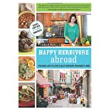 Happy Herbivore Abroad: A Travelogue and Over 135 Fat-Free and Low-Fat Vegan Recipes from Around the World ~ Lindsay S. Nixon