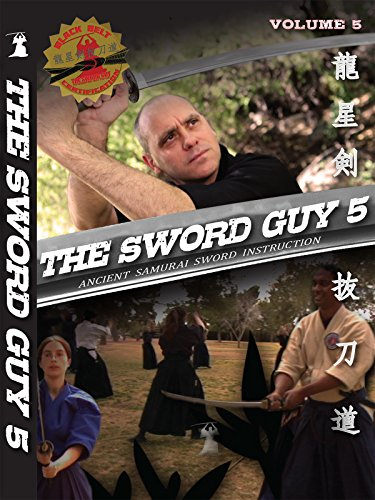 Volume 5 - The Sword Guy - Samurai Swords Traditional Katana Instruction