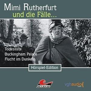 Mimi Rutherfurt und die Fälle... Todesliste, Buckingham Palace, Flucht im Dunkeln Hörspiel