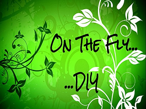 On The Fly...DIY - Season 1