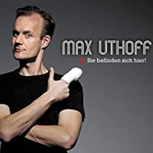 Sie befinden sich hier! (       ungekürzt) von Max Uthoff Gesprochen von: Max Uthoff