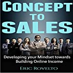Concept to Sales: Developing Your Mindset Towards Building Online Income | Eric Rovelto