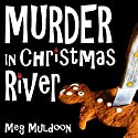 Murder in Christmas River: Christmas River Cozy Series, Book 1 Audiobook by Meg Muldoon Narrated by Randye Kaye