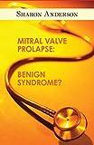 Mitral Valve Prolapse: Benign Syndrome?