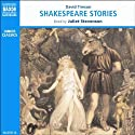 Stories from Shakespeare Audiobook by David Timson Narrated by Juliet Stevenson, Michael Sheen