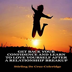 Get Back Your Confidence and Learn to Love Yourself After a Relationship Breakup Hörbuch von Stirling De Cruz-Coleridge Gesprochen von: Sangita Chauhan