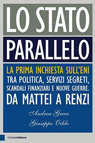 Lo Stato parallelo La prima inchiesta sull'Eni tra politica servizi segreti scandali finanziari e nuove guerre PDF