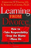 img - for Learning From Divorce: How to Take Responsibility, Stop the Blame, and Move On by LaCrosse, Robert, Christine A. Coates (2003) Hardcover book / textbook / text book