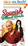 Spanish Without Words: Now you can co...