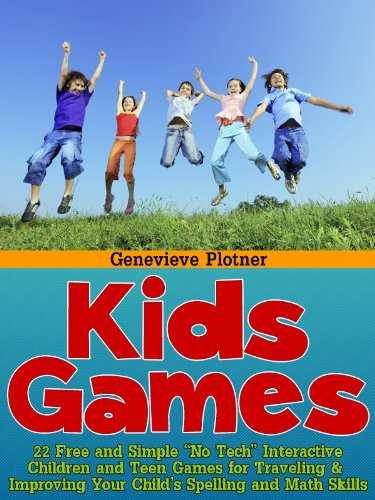 Kids Games (22 Free and Simple 'No Tech' Interactive Children and Teen Games for Traveling & Improving Your Child's Spelling and Math Skills)