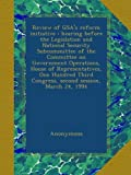 Review of GSA's reform initiative : hearing before the Legislation and National Security Subcommittee of the Committee on Government Operations, House ... Congress, second session, March 24, 1994