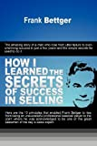 img - for How I Learned the Secrets of Success in Selling by Frank Bettger (2011-12-21) book / textbook / text book