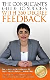 img - for The Consultants' Guide to Success with 360 Degree Feedback: How to design and deliver bespoke 360 Degree Feedback your clients will love book / textbook / text book