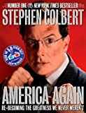 America Again: Re-Becoming the Greatness We Never Werent: Now in 3-D High-Def Depthiness! [With 3-D Glasses] by Colbert, Stephen, Dahm, Richard, Dinello, Paul (2012) Hardcover