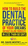 How To Build The Dental Practice Of Y...
