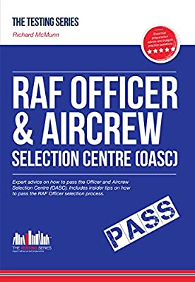 ROYAL AIR FORCE OFFICER Aircrew and Selection Centre Workbook (OASC). How to pass the RAF Officer selection process including Interview questions, ... Insider Tips and Scoring Criteria.: 1