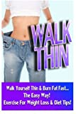 img - for Walk Thin - Walk Yourself Thin & Burn Fat Fast! (Exercise For Weight Loss & Diet Tips) book / textbook / text book