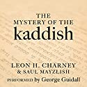 The Mystery of the Kaddish: Its Profound Influence on Judaism Audiobook by Leon H. Charney, Saul Mayzlish Narrated by George Guidall