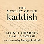 The Mystery of the Kaddish: Its Profound Influence on Judaism | Leon H. Charney,Saul Mayzlish
