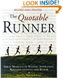 The Quotable Runner: Great Moments of Wisdom, Inspiration, Wrongheadedness, and Humor