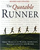 img - for The Quotable Runner: Great Moments of Wisdom, Inspiration, Wrongheadedness, and Humor book / textbook / text book