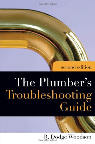 Plumber's Troubleshooting Guide, 2e - McGraw-Hill Professional - 0071600906 - ISBN:0071600906