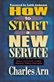 Charles Arn How to Start a New Service: Your Church Can Reach New People