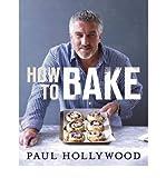 How to Bake by Hollywood, Paul ( AUTHOR ) Jul-05-2012 Hardback Paul Hollywood