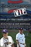 img - for Coaching Legends VIP: Exclusive Interviews with Ron Polk & Skip Bertman book / textbook / text book