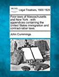 Poor-laws of Massachusetts and New York: with appendices containing the United States immigration and contract-labor laws.