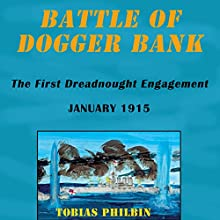 Battle of Dogger Bank: The First Dreadnought Engagement, January 1915 (       UNABRIDGED) by Tobias Philbin, Tobias R. Philbin Narrated by Claton Butcher