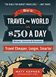 Matt Kepnes How to Travel the World on $50 a Day: Revised