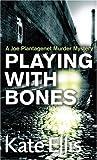 Playing with Bones: A Joe Plantagenet Murder Mystery (The Joe Plantagenet Murder Mysteries) (0749909331) by Ellis, Kate