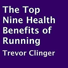 The Top Nine Health Benefits of Running (       UNABRIDGED) by Trevor Clinger Narrated by Trevor Clinger