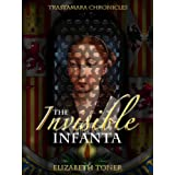 The Invisible Infanta (Trastamara Chronicles)by Elizabeth Toner