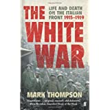 "White War: Life and Death on the Italian Front, 1915-1919von ""Mark Thompson"""