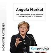 Angela Merkel: Eine Pfarrerstochter an der Weltspitze. Kompaktbiografie in 10 Minuten | Robert Sasse, Yannick Esters