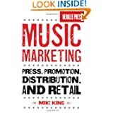 Music Marketing: Press, Promotion, Distribution, and Retail by Mike King