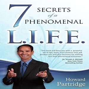 7 Secrets of a Phenomenal L.I.F.E. | [Howard Partridge]