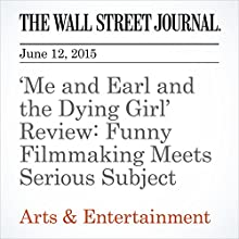 'Me and Earl and the Dying Girl' Review: Funny Filmmaking Meets Serious Subject (       UNABRIDGED) by Joe Morgenstern Narrated by Ken Borgers