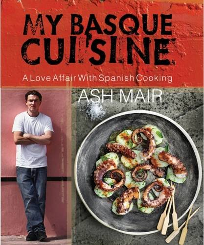 My Basque Cuisine: A Love Affair With Spanish Cooking by Ash Mair