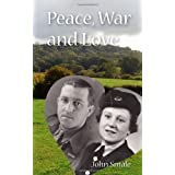 Peace, War and Love: A Tale of Growing Up, Going to War and Finding Peace in Loveby John Smale