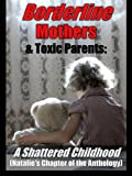 Borderline Personality: My Torment From a Toxic BPD Mother (Natalies Chapter of the BPD Mother Anthology)