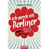"Ich werde ein Berliner: How to be a really hip Germanvon ""Wash Echte"""