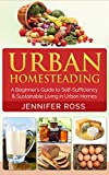 img - for Homesteading: Urban Homesteading: A Beginner's Guide to Self Sufficiency and Sustainable Living in Urban Homes (Gardening for Beginners, Urban Gardening, Homesteading Ideas) book / textbook / text book