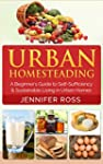 Homesteading: Urban Homesteading: A B...